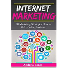 Internet Marketing: 20 Marketing Strategies How to Make Online Business (marketing tools, social marketing, social media, internet sales, passive income, internet business, sell more, make money)