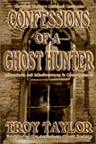 Confessions of a Ghost Hunter, Troy Taylor, 1892523280