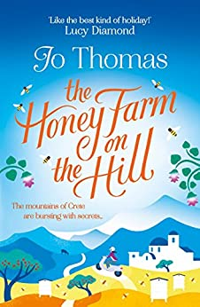 The Honey Farm on the Hill: Escape to Greece where the mountains are bursting with secrets by [Thomas, Jo]