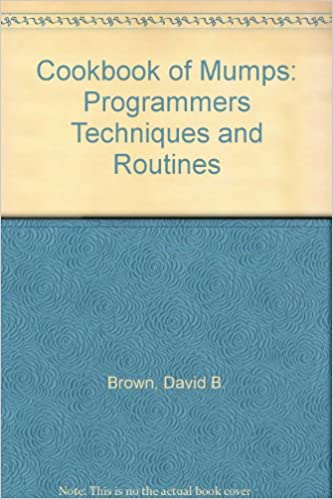 Cookbook of Mumps: Programmers Techniques and Routines: David B ...