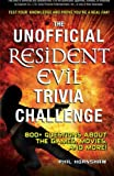 The Unofficial Resident Evil Trivia Challenge, Phil Hornshaw, 1440542597