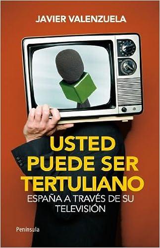 Usted puede ser tertuliano: España a través de su televisión ATALAYA: Amazon.es: Valenzuela, Javier: Libros