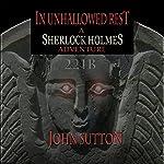 In Unhallowed Rest: A Sherlock Holmes Adventure | John Sutton