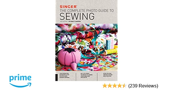 Singer The Complete Photo Guide To Sewing 3rd Edition Nancy Langdon 9781589238978 Amazon Com Books