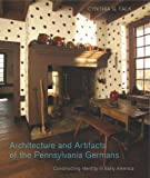 img - for Architecture and Artifacts of the Pennsylvania Germans: Constructing Identity in Early America (Pennsylvania German History and Culture) book / textbook / text book