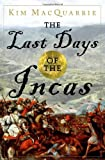 img - for The Last Days of the Incas by MacQuarrie, Kim (May 29, 2007) Hardcover book / textbook / text book