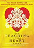 The Fiery Hierarchy: Revealing the Secret Government of the World (The Teaching of the Heart) (Volume 5)
