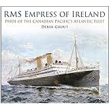 RMS Empress of Ireland: Pride of the Canadian Pacific's Atlantic Fleet