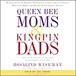 Queen Bee Moms and Kingpin Dads | Rosalind Wiseman,Elizabeth Rapoport