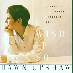 I Wish It So: Bernstein / Blitzstein / Sondheim / Weill  ~ Upshaw