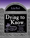 Dying to Know, Lila Perl and Nicholas Heweston, 0761315640