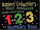 Robert Crowther's Most Amazing Hide-and-Seek 1-2-3 Numbers Book, Robert Crowther, 0763608092