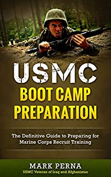 USMC Boot Camp Preparation: How to Prepare for Marine Corps Recruit Training by [Perna, Mark]
