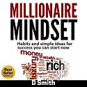 Millionaire Mindset: Habits and Simple Ideas for Success You Can Start Now Audiobook by Darnell Smith Narrated by Randal Schaffer
