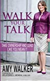 Walk Your Talk: Take Ownership and Lead Like You Mean It