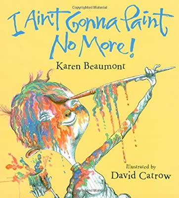 I Aint Gonna Paint No More Ala Notable Childrens Books Younger Readers Awards by Harcourt Children's Books