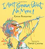 I Ain't Gonna Paint No More! (Ala Notable Children's Books. Younger Readers (Awards))