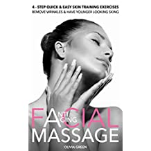 Anti - Aging Facial Massage. 4 - STEP Quick & Easy Skin Training System: Remove Wrinkles & Have Younger Looking Skin