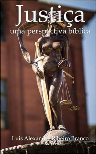 Justiça: Uma Perspectiva Bíblica (Portuguese Edition): Luis ...