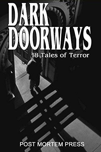 Dark Doorways: 18 Tales of Terror from Post Mortem Press: Year One (Best of PMP Anthology Series)