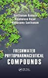 Freshwater Phytopharmaceutical Compounds, S. Ramesh and Rajan Rajabalaya, 1466584556
