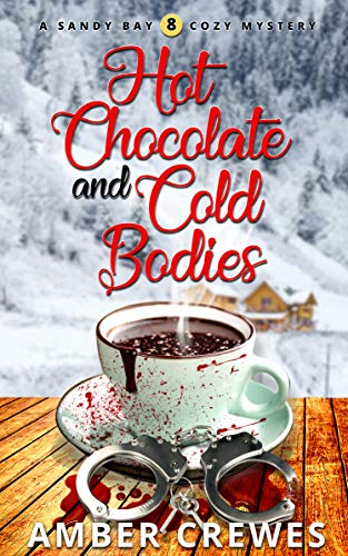 Hot Chocolate and Cold Bodies (Sandy Bay Cozy Mystery Book 8) by [Crewes, Amber]