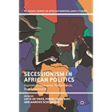 Secessionism in African Politics: Aspiration, Grievance, Performance, Disenchantment
