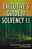 Executive's Guide to Solvency II, David Buckham and Jason Wahl, 0470545720