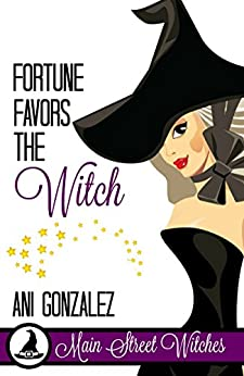 Fortune Favors The Witch: A Paranormal Witch Cozy Mystery (Main Street Witches Book 2) by [Gonzalez, Ani]