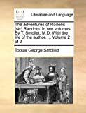 The Adventures of Roderic [Sic] Random in Two Volumes by T Smollet, M D with the Life of the Author Volume 2, Tobias George Smollett, 1170649572