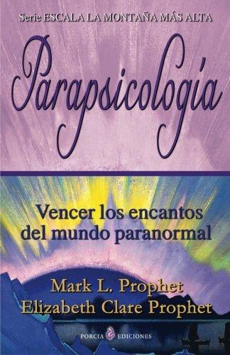 Parapsicologia: Vencer los encantos del mundo paranormal (Spanish Edition) [Mark L. Prophet - Elizabeth Clare Prophet] (Tapa Blanda)