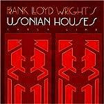 Frank Lloyd Wright's Usonian Houses