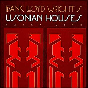 Frank Lloyd Wright's Usonian Houses (Wright at a Glance Series) Carla Lind and Frank Lloyd Wright