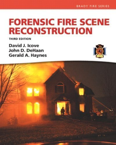 Forensic Fire Scene Reconstruction (3rd Edition) (Fire Investigation I & II) by Icove Ph.D. PE, David J. Published by Prentice Hall 3rd (third) edition (2012) Hardcover