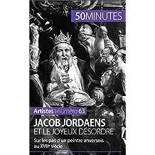 Jacob Jordaens et le joyeux désordre: Sur les pas d'un peintre anversois au XVIIe siècle (Artistes t. 63) (French Edition)