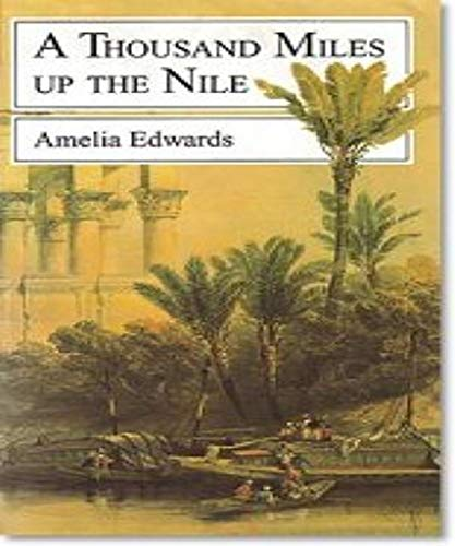 A Thousand Miles up the Nile - Amelia B. Edwards (ANNOTATED) Original Content of First Edition