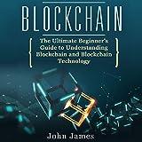 Blockchain: The Ultimate Beginner's Guide to Understanding Blockchain and Blockchain Technology: Digital Assets, Book 3