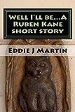 Download Well I'll be...A Ruben Kane short story: Rape does'n't always happen to women,sometimes it happen to men,by women. (Meet Ruben Kane) (Volume 10) in PDF ePUB Free Online