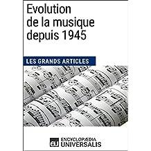 Evolution de la musique depuis 1945: Les Grands Articles d'Universalis (French Edition)