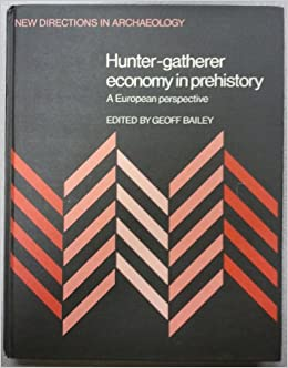 Book Hunter-Gatherer Economy in Prehistory: A European Perspective (New Directions in Archaeology)
