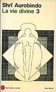 La Vie divine - tome 3 : La connaissance et l'ignorance, 2 par Sri Aurobindo