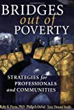 Bridges Out of Poverty : Strategies for Professionals and Communities, Payne, Ruby K. and DeVol, Philip E., 1929229690