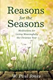 img - for Reasons for the Seasons: Meditations for Living Meaningfully the Christian Year book / textbook / text book