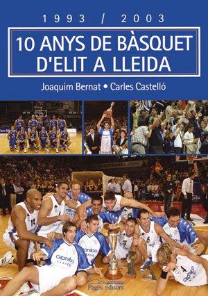 1993-2003, 10 anys de bàsquet d'elit a Lleida (Sèrie Narrativa) (Catalán) Tapa blanda – 14 ago 2017 Joaquim Bernat Pagès editors S.L. 849779138X
