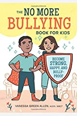 The No More Bullying Book for Kids: Become Strong, Happy, and Bully-Proof Paperback