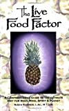 The Live Food Factor: A Comprehensive Guide to the Ultimate Diet for Body, Mind, Spirit & Planet