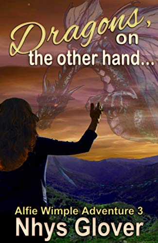Dragons, on the Other Hand...: A Funny Paranormal Mystery Romance (Alfie Wimple Adventure Book 3) by [Glover, Nhys]