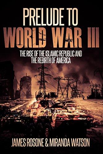 Prelude to World War III: The Rise of the Islamic Republic and the Rebirth of America by [James Rosone,  Miranda Watson]