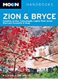 Moon Zion and Bryce: Including Arches, Canyonlands, Capitol Reef, Grand Staircase-Escalante and Moab (Moon Handbooks Zion & Bryce)