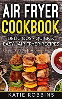 Air Fryer Cookbook: Delicious - Quick & Easy - Air Fryer